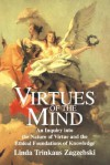 Virtues of the Mind: An Inquiry into the Nature of Virtue and the Ethical Foundations of Knowledge (Cambridge Studies in Philosophy) - Linda T. Zagzebski