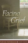Facing Grief: Counsel For Mourners (Puritan Paperbacks) - John Flavel