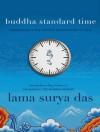 Buddha Standard Time: Awakening to the Infinite Possibilities of Now - Surya Das, Peter Berkrot