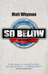 SO BELOW: THE TRILOGY - Matt Whyman