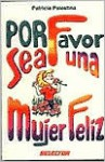 Por Favor Sea una Mujer Feliz = Please Be a Happy Woman - Patricia Palestina