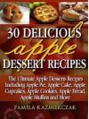 30 Delicious Apple Dessert Recipes (The Ultimate Apple Desserts Recipes Including Apple Pie, Apple Cake, Apple Cupcakes, Apple Cookies, Bread, Muffins & More) - Pamela Kazmierczak