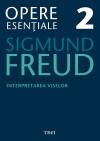 Opere esenţiale Vol. 2: Interpretarea viselor - Sigmund Freud, Roxana Melnicu, Vasile Dem. Zamfirescu