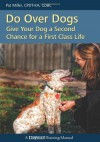 Do Over Dogs: Give Your Dog A Second Chance For A First Class Life (Dogwise Training Manual) - Pat Miller