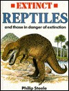 Extinct Reptiles, and Those in Danger of Extinction - Philip Steele