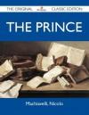 The Prince - The Original Classic Edition - Niccolò Machiavelli