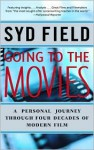 Going to the Movies: A Personal Journey Through Four Decades of Modern Film - Syd Field