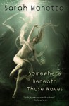 Somewhere Beneath Those Waves - Sarah Monette