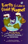 Earth Is Like a Giant Magnet: And Other Freaky Facts about Planets, Oceans, and Volcanoes - Barbara Seuling
