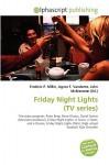 Friday Night Lights (TV Series) - Agnes F. Vandome, John McBrewster, Sam B Miller II