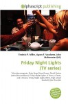 Friday Night Lights (TV Series) - Frederic P. Miller, Agnes F. Vandome, John McBrewster
