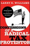 Confessions of a Radical Tax Protestor: An Inside Expose of the Tax Resistance Movement - Larry R. Williams