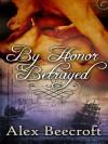By Honor Betrayed - Alex Beecroft