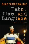 Fate, Time, and Language: An Essay on Free Will - David Foster Wallace, Steven M. Cahn, Maureen Eckert, James Ryerson