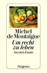 Um recht zu leben - Michel de Montaigne, Egon Friedell, Hanno Helbling