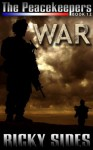 The Peacekeepers. Book 12. War - Ricky Sides, Frankie Sutton, Jason Merrick