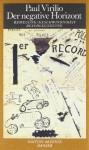 Der negative Horizont: Bewegung - Geschwindigkeit - Beschleunigung - Paul Virilio, Brigitte Weidmann