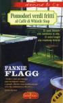 Pomodori verdi fritti al Caffè di Whistle Stop - Fannie Flagg, Olivia Crosio