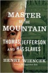 Master of the Mountain: Thomas Jefferson and His Slaves - Henry Wiencek