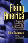 Fixing America: Breaking the Stranglehold of Corporate Rule, Big Media, and the Religious Right - John Buchanan, John McConnell