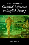 A Dictionary of Classical Reference in English Poetry - Eric Smith
