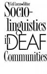 Sociolinguistics in Deaf Communities - Ceil Lucas