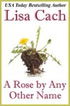 A Rose by Any Other Name - Lisa Cach