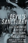 Devil's Sanctuary: An Eyewitness History of Mississippi Hate Crimes - James L. Dickerson, Alex A. Alston, Jr.