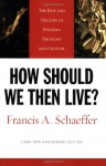How Should We Then Live? (L'Abri 50th Anniversary Edition): The Rise and Decline of Western Thought and Culture - Francis August Schaeffer, Lane T. Dennis