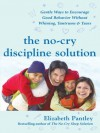 The No-Cry Discipline Solution : Gentle Ways to Encourage Good Behavior Without Whining, Tantrums, and Tears (Pantley) - Elizabeth Pantley