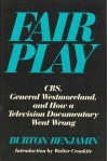 Fair Play: C.B.S., General Westmoreland, and How a Television Documentary Went Wrong - Burton Benjamin