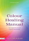 Colour Healing Manual: The Complete Colour Therapy Programme - Pauline Wills