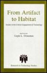 From Artifact to Habitat: Studies in the Critical Engagement of Technology - Gayle L. Ormiston, William J. Scheick