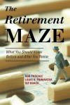 The Retirement Maze: What You Should Know Before and After You Retire - Rob Pascale, Louis H. Primavera, Rip Roach
