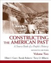 Constructing the American Past: A Source Book of a People's History, Volume 2 (7th Edition) - Elliott J. Gorn, Randy Roberts, Terry Bilhartz