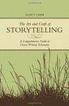The Art And Craft Of Storytelling: A Comprehensive Guide To Classic Writing Techniques - Nancy Lamb