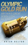 Olympic Gold Run: Britain's Great Bobsleigh Triumph! - Brian Belton
