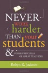 Never Work Harder Than Your Students and Other Principles of Great Teaching - Robyn R. Jackson