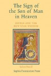 The Sign of the Son of Man in Heaven: Sophia and the New Star Wisdom - Robert Powell