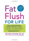 Fat Flush for Life: The Year-Round Super Detox Plan to Boost Your Metabolism and Keep the Weight Off Permanently - Ann Louise Gittleman