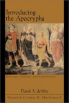 Introducing the Apocrypha: Message, Context, and Significance - David Arthur Desilva, James H. Charlwsworth, James H. Charlesworth