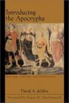 Introducing the Apocrypha: Message, Context, and Significance - David Arthur Desilva, James H. Charlwsworth, James H. Charlesworth