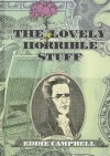 The Lovely Horrible Stuff. by Eddie Campbell - Eddie Campbell
