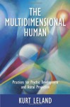 The Multidimensional Human: Practices for Psychic Development and Astral Projection - Kurt Leland