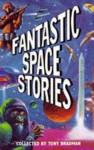 Fantastic Space Stories - Tony Bradman