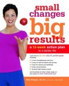 Small Changes, Big Results: A 12-Week Action Plan to a Better Life - Kelly James-Enger