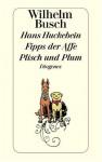 Hans Huckebein, der Unglücksrabe: Fipps der Affe : Plisch und Plum - H. C. Wilhelm Busch