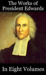 The Works of President Edwards, in Eight Volumes - Jonathan Edwards