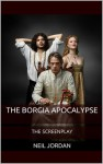 The Borgia Apocalypse: The Screenplay - Neil Jordan