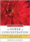 The Power of Concentration, Part Two: Create the Life You Want, a Hampton Roads Collection - Theron Q. Dumont, Mina Parker